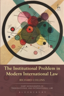 The Institutional Problem in Modern International Law, Hardback Book