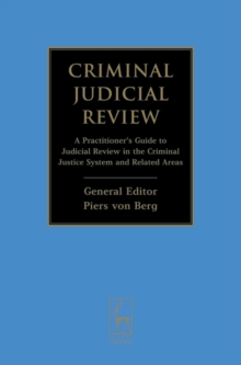 Criminal Judicial Review : A Practitioner's Guide to Judicial Review in the Criminal Justice System and Related Areas, Hardback Book