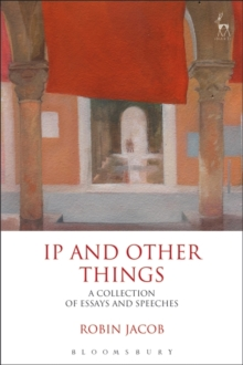 IP and Other Things : A Collection of Essays and Speeches, Hardback Book