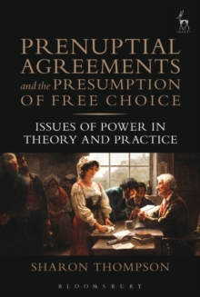 Prenuptial Agreements and the Presumption of Free Choice : Issues of Power in Theory and Practice, Hardback Book