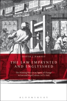 The Law Emprynted and Englysshed : The Printing Press as an Agent of Change in Law and Legal Culture 1475-1642, Hardback Book