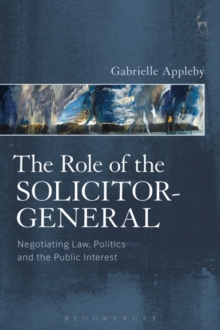 The Role of the Solicitor-General : Negotiating Law, Politics and the Public Interest, Hardback Book