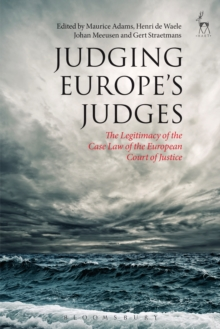 Judging Europe's Judges : The Legitimacy of the Case Law of the European Court of Justice, Paperback / softback Book