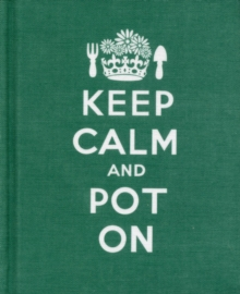 Keep Calm and Pot on : Good Advice for Gardeners, Hardback Book
