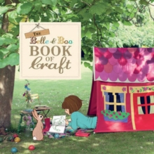 The Belle & Boo Book of Craft : 25 Enchanting Projects to Make for Children, Paperback Book