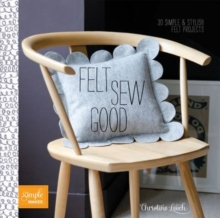 Felt Sew Good : 20 Simple Projects All Cut and Stitched from Felt, Paperback / softback Book