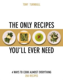 The Only Recipes You'll Ever Need : 4 Ways to Cook Almost Everything, Paperback / softback Book