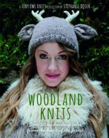 Woodland Knits : Over 20 Enchanting Tales from the Heart of the Forest, Paperback Book