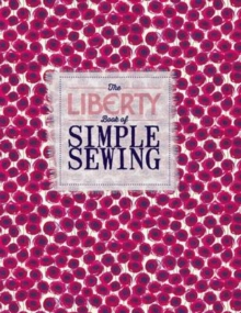The Liberty Book of Simple Sewing, Hardback Book