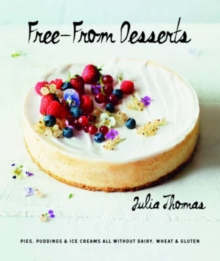Free from Desserts : Pies, Puddings & Ice Creams All Without Dairy, Wheat and Gluten, Hardback Book
