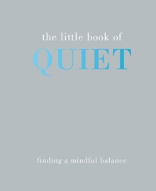 The Little Book of Quiet : Finding a Mindful Balance, Hardback Book