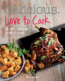 Delicious. Love to Cook : 140 Irresistible Recipes to Revitalise Your Cooking, Paperback Book
