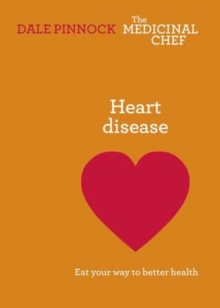 Heart Disease: Eat Your Way to Better Health : Eat Your Way to Better Health, Hardback Book