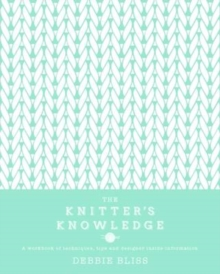 The Knitter's Knowledge : A workbook of techniques, tips and designer inside-information, Hardback Book