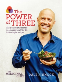 The Medicinal Chef: The Power of Three : The 3 nutritional secrets to a longer, healthier life with 80 simple recipes, Hardback Book