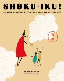 Shoku-Iku : Japanese Conscious Eating for a Long and Healthy Life, Paperback Book