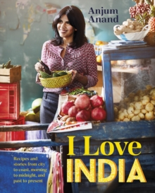I Love India : Recipes and stories from morning to midnight, city to coast, and past to present, Hardback Book