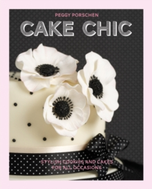Cake Chic : Stylish cookies and cakes for all occasions, Paperback Book