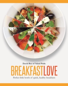 Breakfast Love : Perfect little bowls for quick, healthy breakfasts, Hardback Book