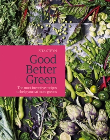 Good Better Green : The most inventive recipes to help you eat more greens, Hardback Book