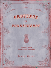 Provence to Pondicherry : Recipes from France and Faraway, Hardback Book