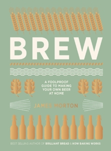Brew : The Foolproof Guide to Making Your Own Beer at Home, Hardback Book