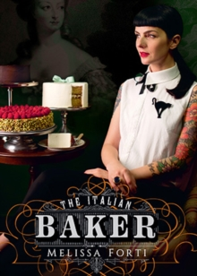 The Italian Baker : The great international baking tradition revisited by an Italian lifestyle enthusiast, Hardback Book