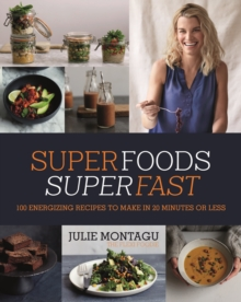 Superfoods Superfast : 100 Energizing Recipes to Make in 20 Minutes or Less, Hardback Book