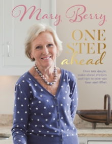 One Step Ahead : Over 100 simple make-ahead recipes and tips to save you time and effort, Hardback Book