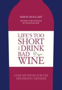 Life's Too Short to Drink Bad Wine : Over 100 Wines for the Discerning Drinker, Hardback Book