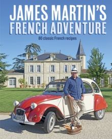 James Martin's French Adventure : 80 Classic French Recipes, Hardback Book