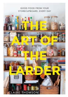 The Art of the Larder : Good Food from Your Storecupboard, Every Day, Hardback Book