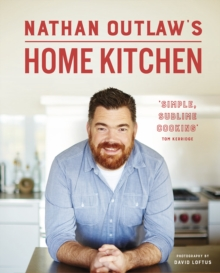 Nathan Outlaw's Home Kitchen : 100 Recipes to Cook for Family and Friends, Hardback Book
