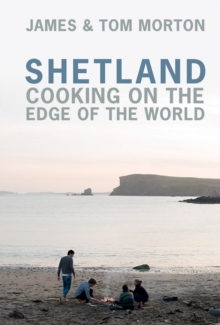 Shetland : Cooking on the Edge of the World, Hardback Book