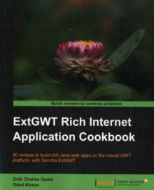 ExtGWT Rich Internet Application Cookbook, Paperback / softback Book