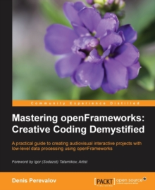Mastering openFrameworks: Creative Coding Demystified, Paperback / softback Book