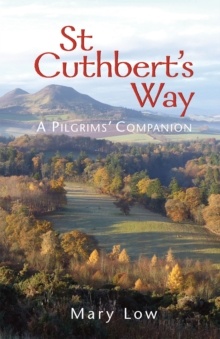 St Cuthbert's Way - 2019 edition : A pilgrims' companion, Paperback / softback Book