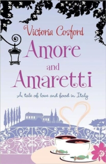 Amore and Amaretti : A Tale of Love and Food in Italy, Paperback Book