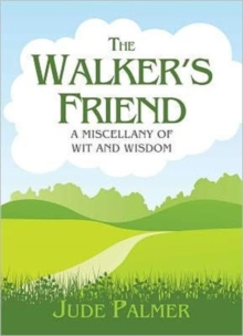 The Walker's Friend : A Miscellany of Wit and Wisdom, Hardback Book