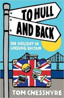 To Hull and Back : On Holiday in Unsung Britain, Paperback Book