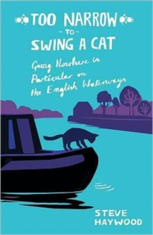 Too Narrow to Swing a Cat : Going Nowhere in Particular on the English Waterways, Paperback Book