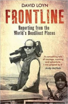 Frontline : Reporting from the World's Deadliest Places, Paperback Book