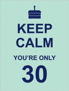 Keep Calm You're Only 30, Hardback Book
