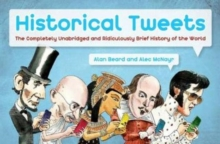 Historical Tweets : The Completely Unabridged and Ridiculously Brief History of the World, Hardback Book