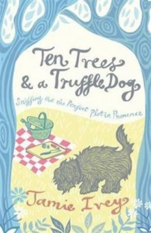 Ten Trees and a Truffle Dog : Sniffing Out the Perfect Plot in Provence, Paperback Book
