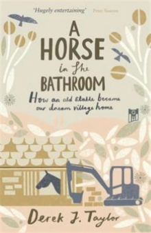 A Horse in the Bathroom : How an Old Stable Became Our Dream Village Home, Paperback Book