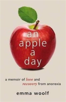 An Apple a Day : A Memoir of Love and Recovery from Anorexia, Paperback Book