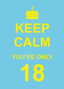 Keep Calm You're Only 18, Hardback Book