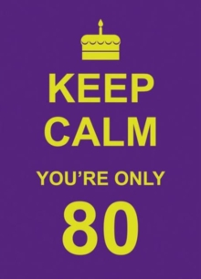 Keep Calm You're Only 80, Hardback Book