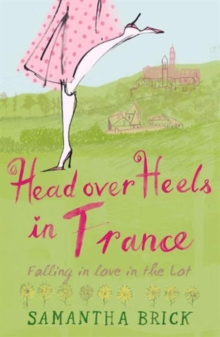 Head Over Heels in France : Falling in Love in the Lot, Paperback Book